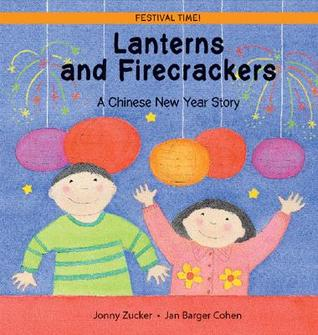 Lanterns and Firecrackers: A Chinese New Year Story by Jonny Zucker