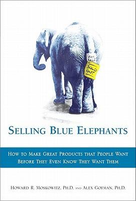 Selling Blue Elephants by Howard R. Moskowitz
