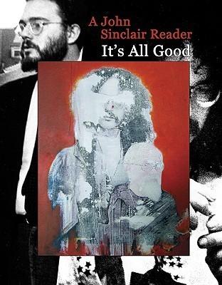 It's All Good: A John Sinclair Reader