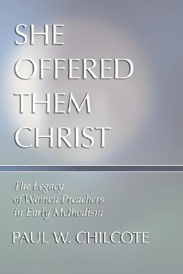 She Offered Them Christ: The Legacy of Women Preachers in Early Methodism