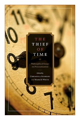 thief of time philosophical essays on procrastination by  7323643