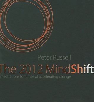 The 2012 Mindshift: Meditations for Times of Accelerating Change by Peter Russell