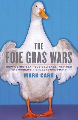 The Foie Gras Wars by Mark Caro
