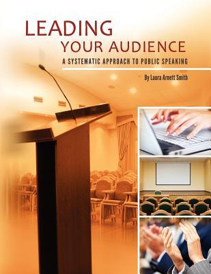 Leading Your Audience: A Systematic Approach to Public Speaking