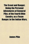 The Scout and Ranger; Being the Personal Adventures of Corporal Pike, of the Fourth Ohio Cavalry. as a Texan Ranger, in the Indian Wars,