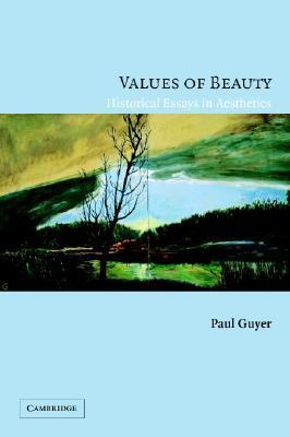 Values Of Beauty: Historical Essays In Aesthetics