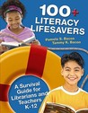 100+ Literacy Lifesavers: A Survival Guide for Librarians and Teachers K-12