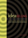 IdeaSelling: Successfully Pitch Your Creative Ideas to Bosses, Clients  other Decision Makers