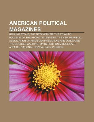 American Political Magazines: Rolling Stone, the New Yorker, the Atlantic, Bulletin of the Atomic Scientists, the New Republic