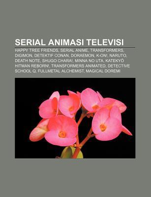 Serial Animasi Televisi: Happy Tree Friends, Serial Anime, Transformers, Digimon, Detektif Conan, Doraemon, K-On!, Naruto, Death Note