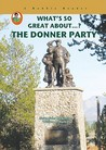 What's So Great About The Donner Party (A Robbie Reader) (Robbie Readers)
