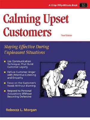 Calming Upset Customers: Staying Effective During Unpleasant Situations por Rebecca L. Morgan DJVU PDF 978-1560526698