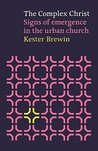 Complex Christ - Signs of Emergence in the Urban Church