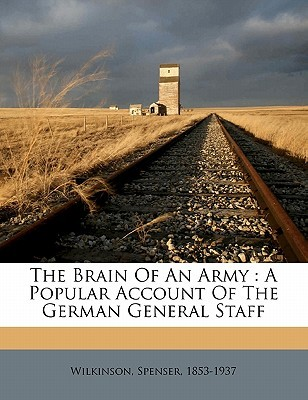 The Brain of an Army: A Popular Account of the German General Staff