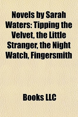 Novels by Sarah Waters: Tipping the Velvet, the Little Stranger, the Night Watch, Fingersmith