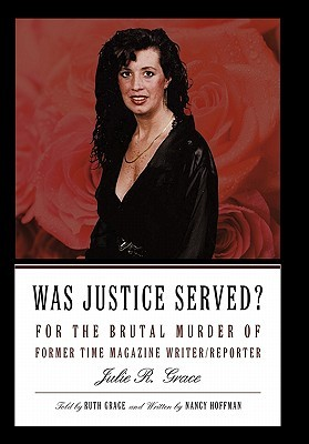 Was Justice Served?: For the Brutal Murder of Former Time Magazine Writer/Reporter Julie R. Grace