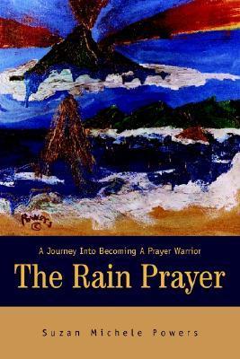 The Rain Prayer: A Journey Into Becoming a Prayer Warrior
