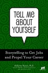 Tell Me about Yourself: Storytelling to Get a Job and Propel Your Career