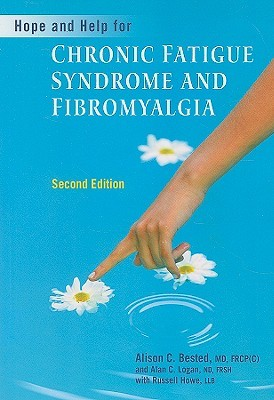 Hope and Help for Chronic Fatigue Syndrome and Fibromyalgia by Alison C. Bested
