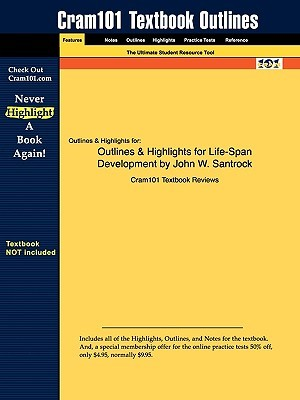 Outlines & Highlights for Life-Span Development by John W. Santrock by Cram101 Textbook Reviews