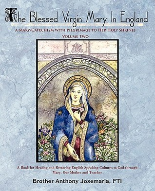 The Blessed Virgin Mary in England by Brother Anthony Josemaria FTI
