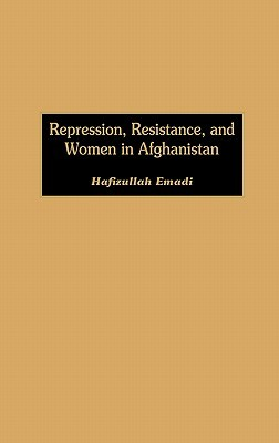 Repression, Resistance, and Women in Afghanistan Repression, Resistance, and Women in Afghanistan