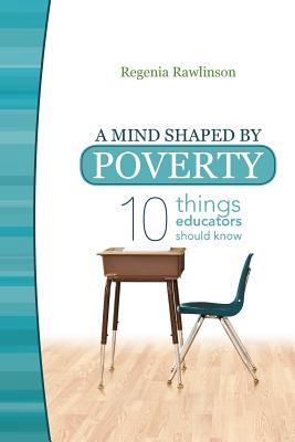 A Mind Shaped by Poverty by Regenia Rawlinson