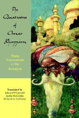 The Quatrains of Omar Khayyam: Three Translations of the Rubaiyat