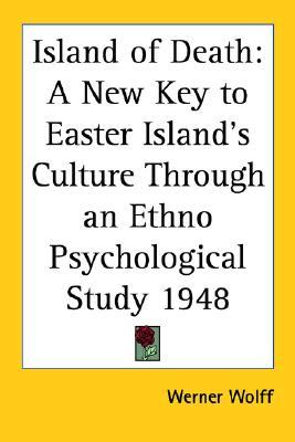 Island of Death: A New Key to Easter Island's Culture Through an Ethno Psychological Study 1948