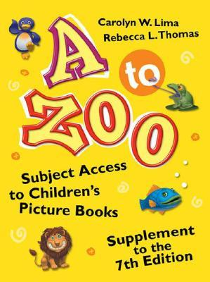 A to Zoo: Subject Access to Children's Picture Books: Supplement to the 7th Edition