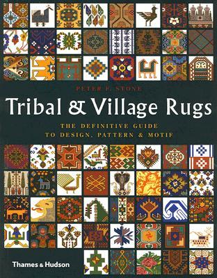 Tribal & Village Rugs: The Definitive Guide to Design, Pattern & Motif