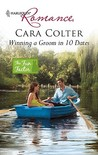 Winning a Groom in 10 Dates by Cara Colter