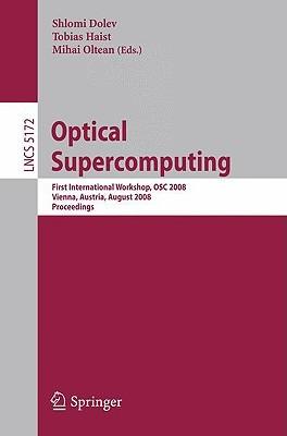 Optical Supercomputing: First International Workshop, Osc 2008, Vienna, Austria, August 26, 2008, Proceedings