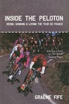 Inside the Peloton: Riding, Winning  Losing the Tour de France