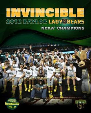Invincible: 2012 Baylor Lady Bears: NCAA Champions