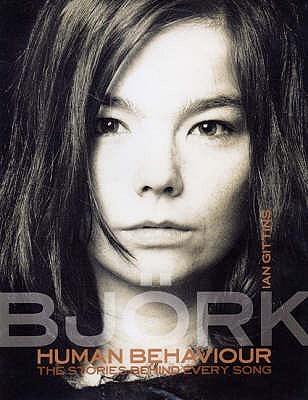Human Behaviour: Björk - the Stories Behind Every Song