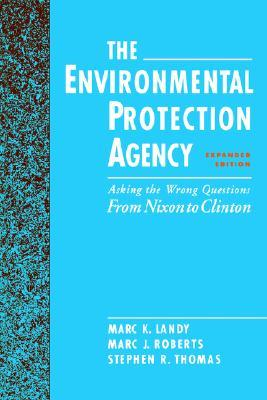 The Environmental Protection Agency: Asking the Wrong Questions: From Nixon to Clinton