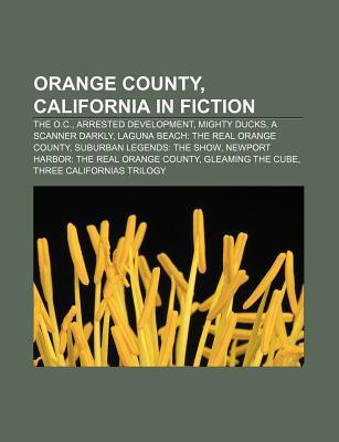 Orange County, California in Fiction: The O.C., Arrested Development, Mighty Ducks, a Scanner Darkly, Laguna Beach: The Real Orange County