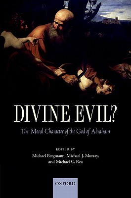Divine Evil?: The Moral Character of the God of Ab...
