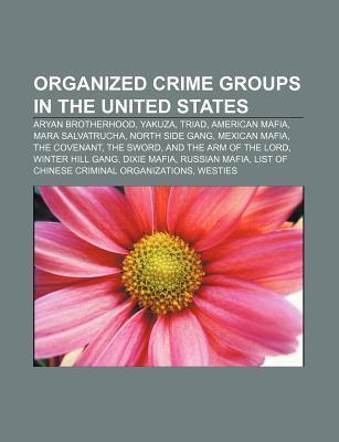 Organized Crime Groups in the United States: Aryan Brotherhood, Yakuza, Triad, American Mafia, Mara Salvatrucha, North Side Gang, Mexican Mafia