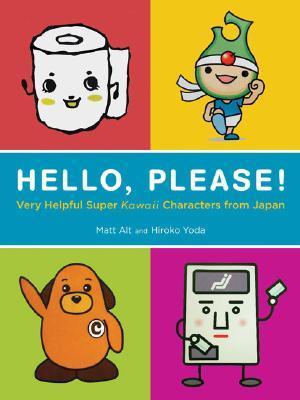Hello, Please! Very Helpful Super Kawaii Characters from Japan by Matt Alt
