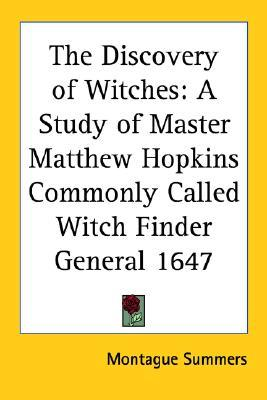 The Discovery of Witches: A Study of Master Matthew Hopkins Commonly Called Witch Finder General 1647