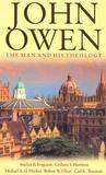 John Owen: The Man and His Theology