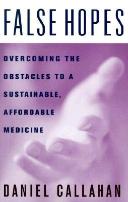 False Hopes: Overcoming the Obstacles to a Sustainable, Affordable Medicine