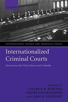 Internationalized Criminal Courts: Sierra Leone, East Timor, Kosovo, and Cambodia