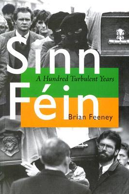 Sinn Féin: A Hundred Turbulent Years