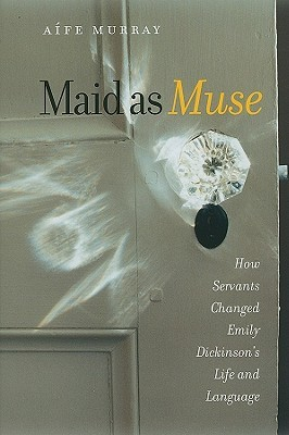 maid-as-muse-how-servants-changed-emily-dickinson-s-life-and-language
