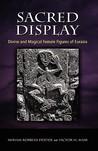 Sacred Display: Divine and Magical Female Figures of Eurasia