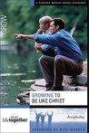 Growing to Be Like Christ: Six Sessions on Discipleship