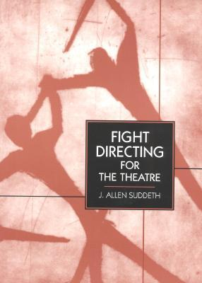 Fight Directing for the Theatre by J. Allen Suddeth